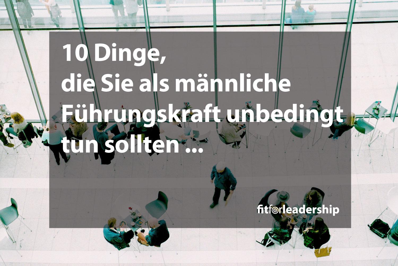 10-dinge-die-sie-als-maennliche-fuehrungskraft-unbedingt-tun-sollten